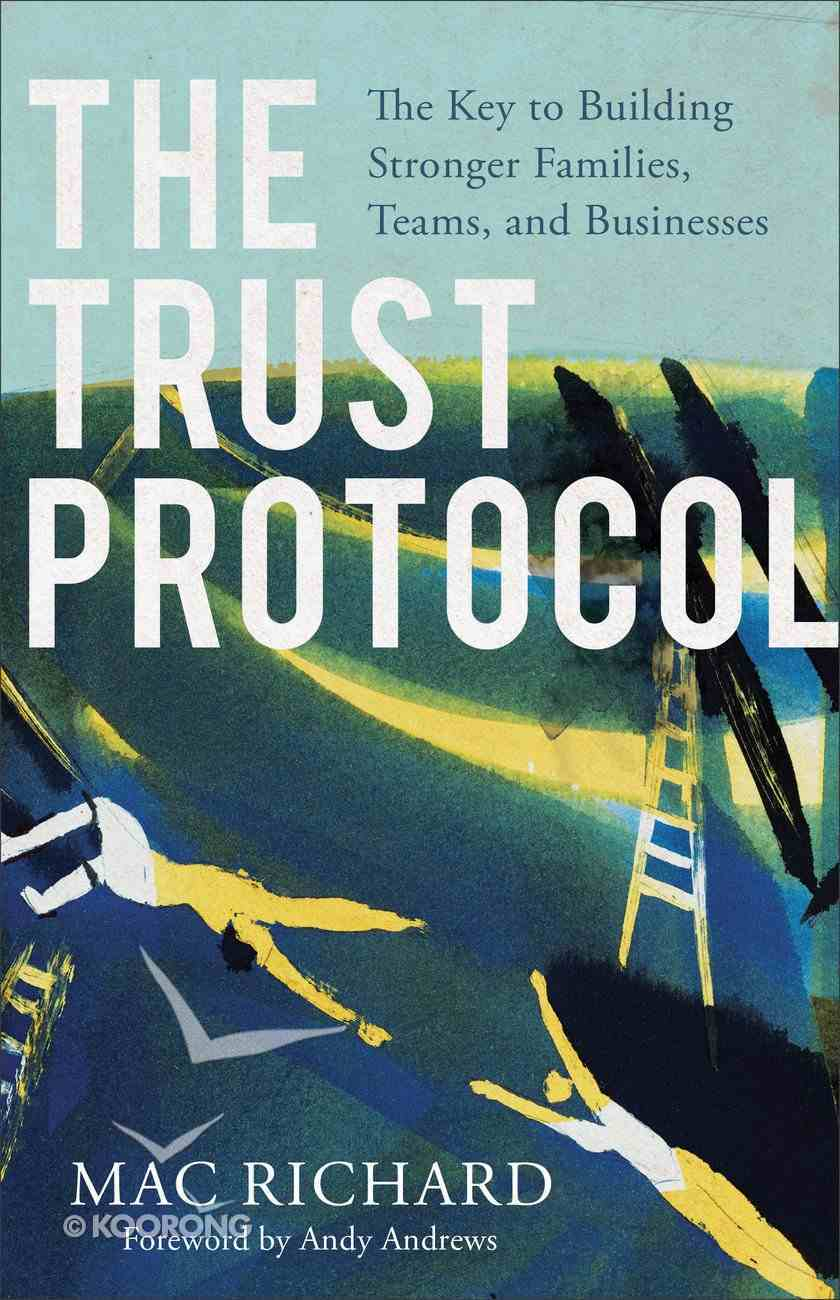 The Trust Protocol: The Key to Building Stronger Families, Teams, and Businesses eBook