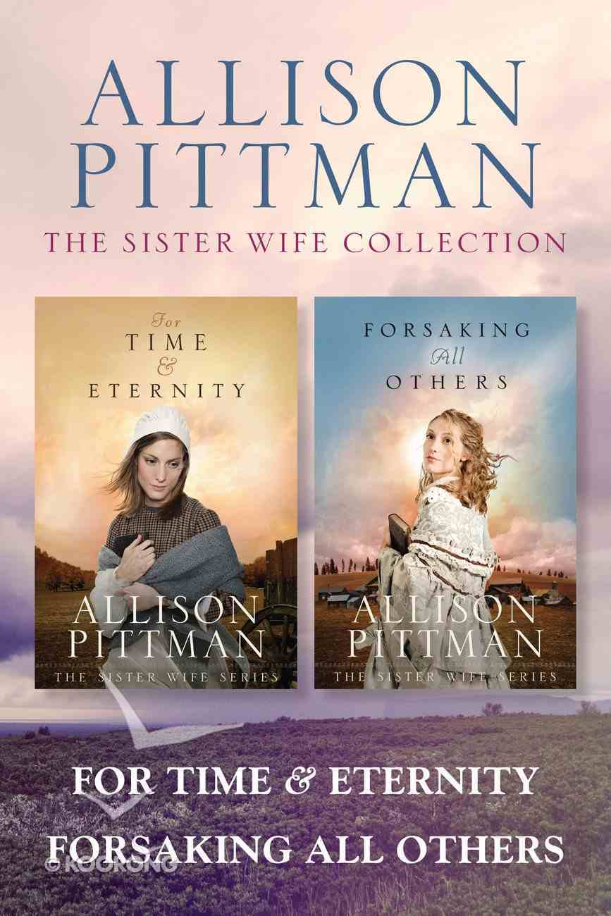 The For Time & Eternity / Forsaking All Others (Sister Wife Series) eBook