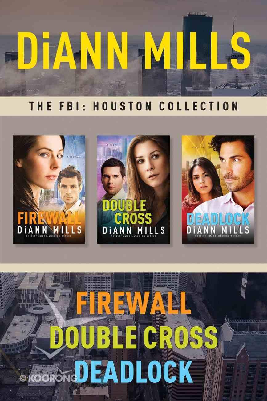 The Fbi: Houston Collection : Firewall / Double Cross / Deadlock (3in1) (Fbi Houston Series) eBook