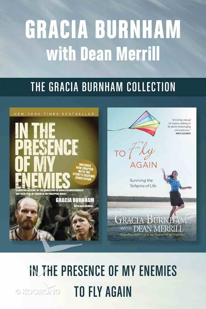 Gracia Burnham Collection: The in the Presence of My Enemies / to Fly Again eBook