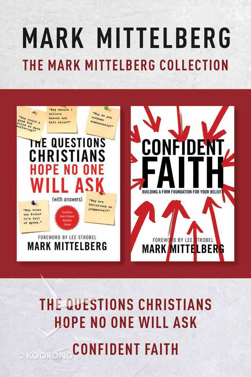 Mark Mittelberg Collection: The the Questions Christians Hope No One Will Ask / Confident Faith eBook