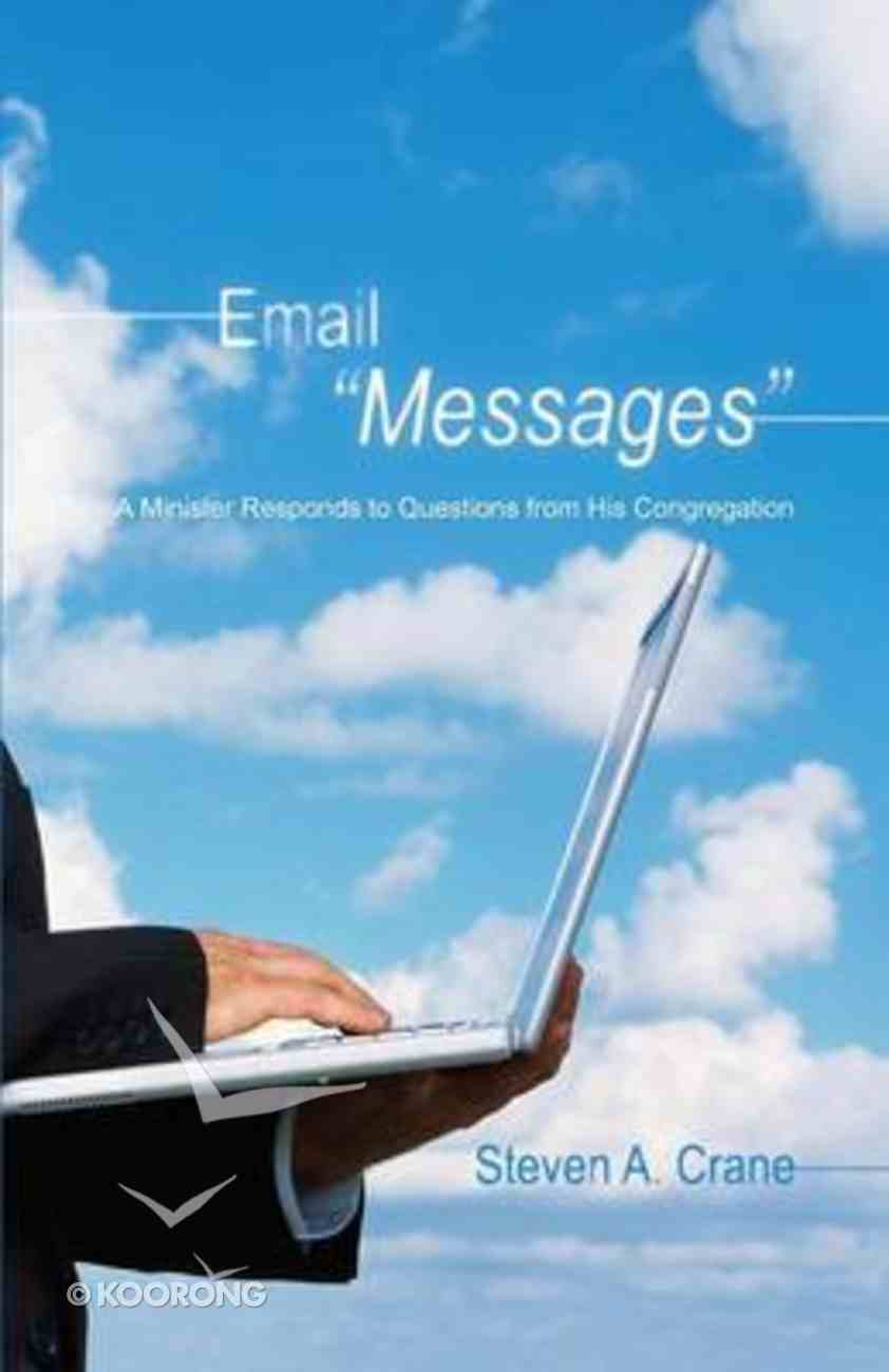"""Email """"Messages"""": A Minister Responds to Questions From His Congregation eBook"""