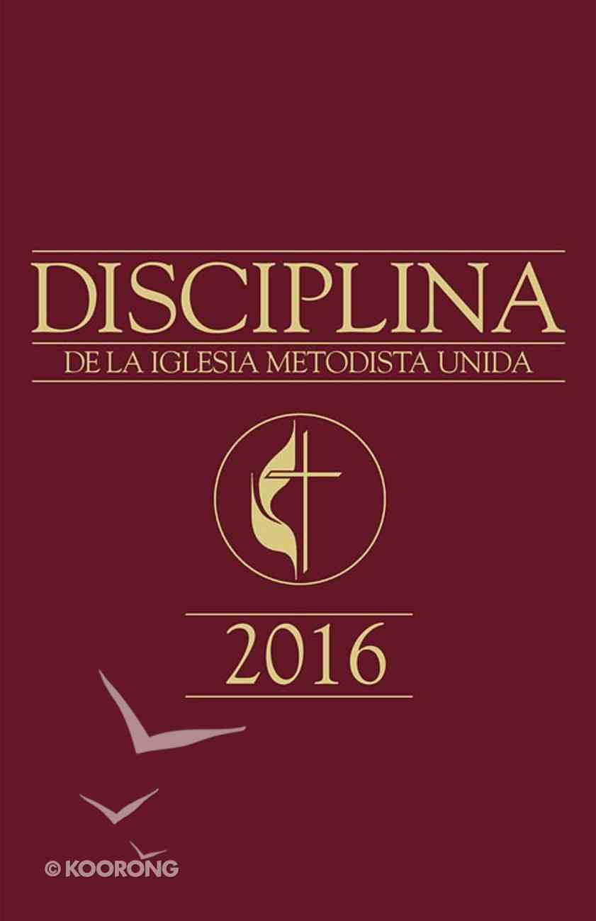 Disciplina De La Iglesia Metodista Unida 2016 eBook