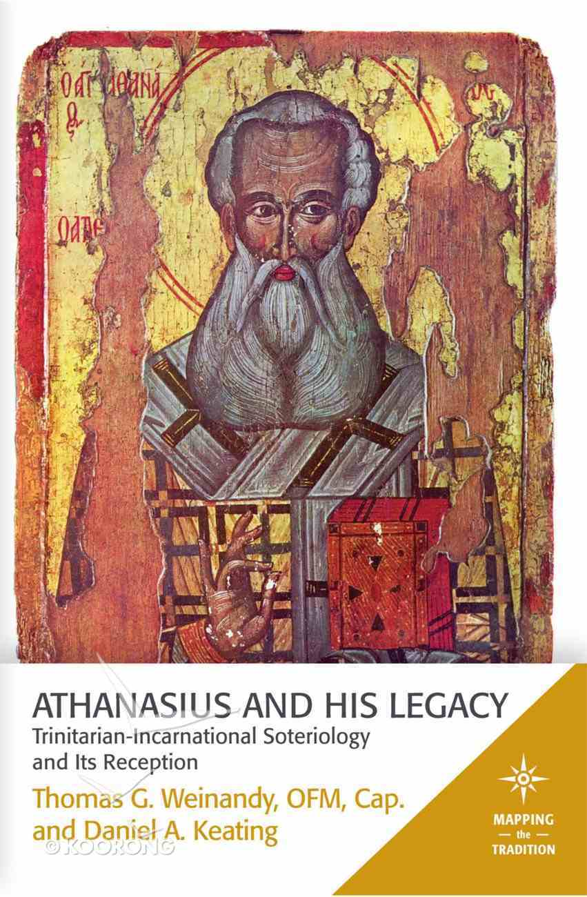 Athanasius and His Legacy (Mapping The Tradition Series) eBook