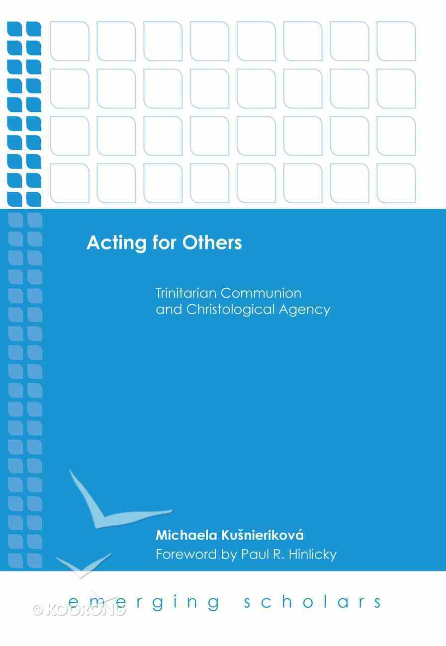 Acting For Others - Trinitarian Communion and Christological Agency (Emerging Scholars Series) eBook