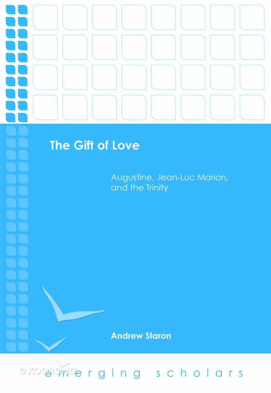 Gift of Love, the - Augustine, Jean-Luc Marion, and the Trinity (Emerging Scholars Series) eBook