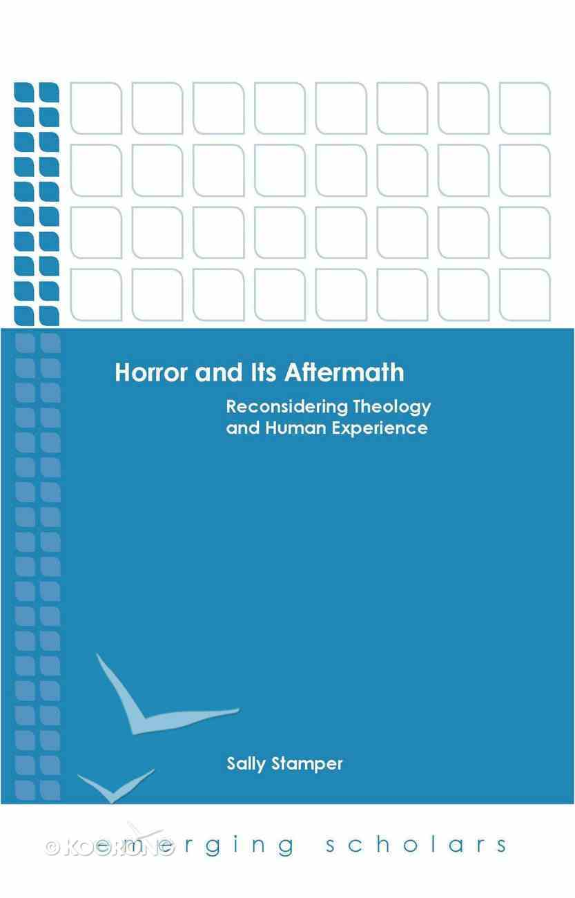 Horror and Its Aftermath - Reconsidering Theology and Human Experience (Emerging Scholars Series) eBook