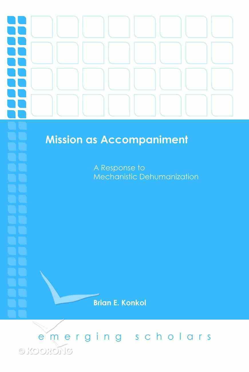 Mission as Accompaniment - a Response to Mechanistic Dehumanization (Emerging Scholars Series) eBook