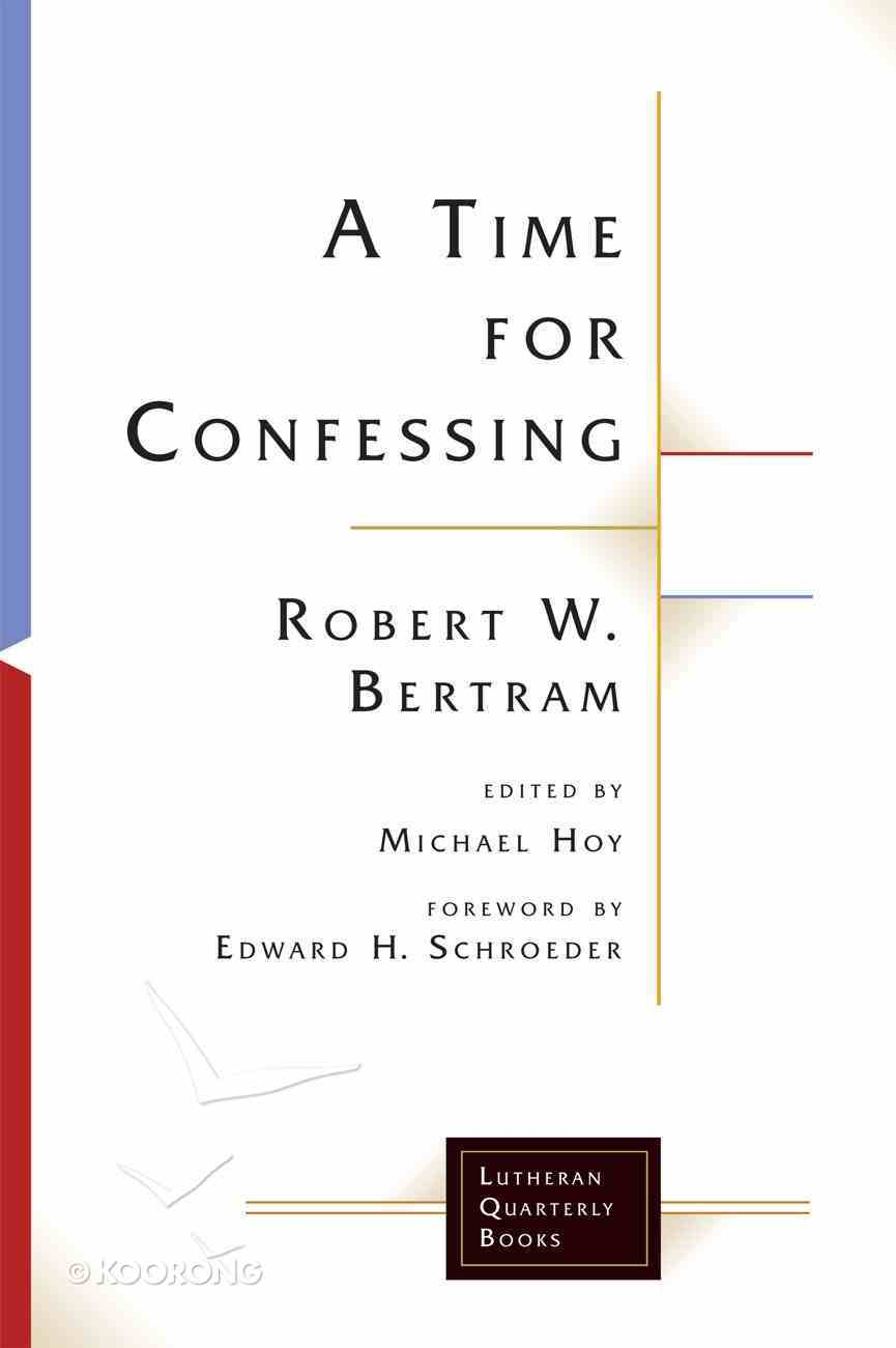 A Time For Confessing (Lutheran Quarterly Books Series) eBook