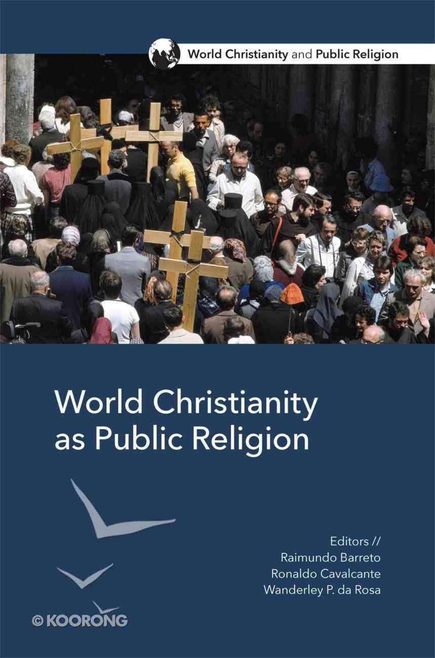 World Christianity as Public Religion (World Christianity And Public Religion Series) eBook