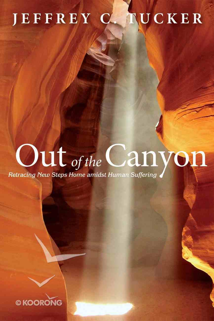 Out of the Canyon: Retracing New Steps Home Amidst Human Suffereing eBook