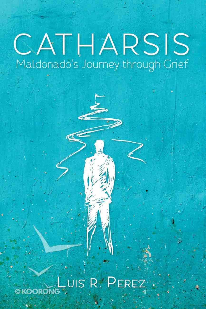 Catharsis: Maldonado's Journey Through Grief eBook