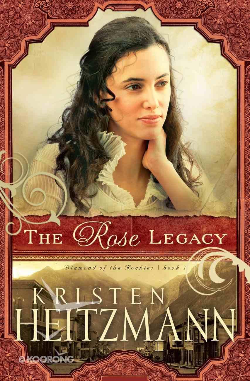 Dotn #01: The Rose Legacy (#01 in Diamond Of The Rockies Series) eBook
