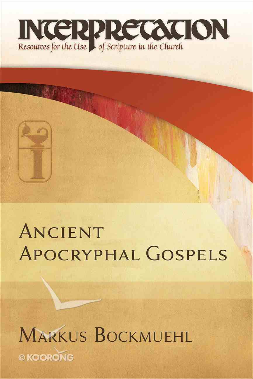 Ancient Apocryphal Gospels (Interpretation: Resources For The Use Of Scripture In The Church Series) eBook