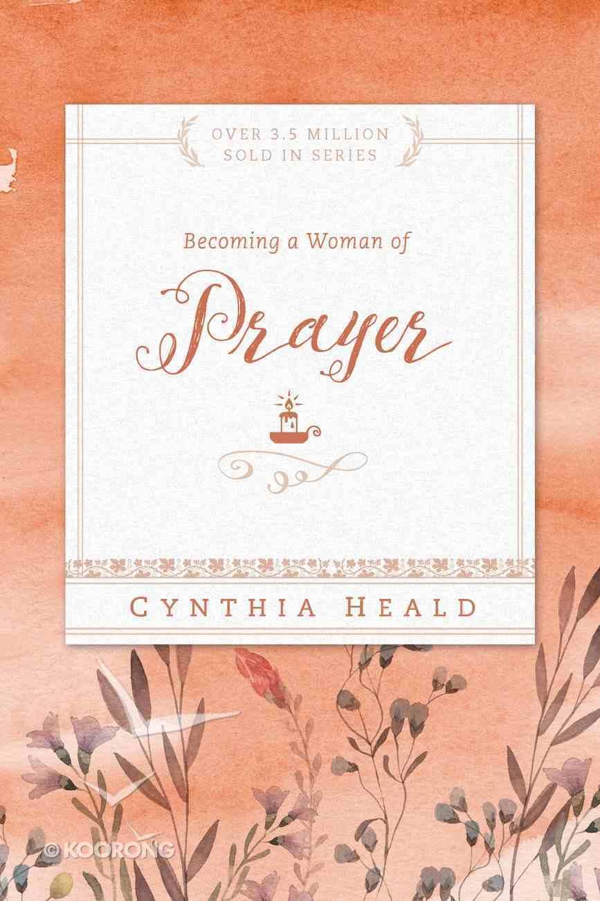Becoming a Woman of Prayer (Becoming A Woman Bible Studies Series) eBook