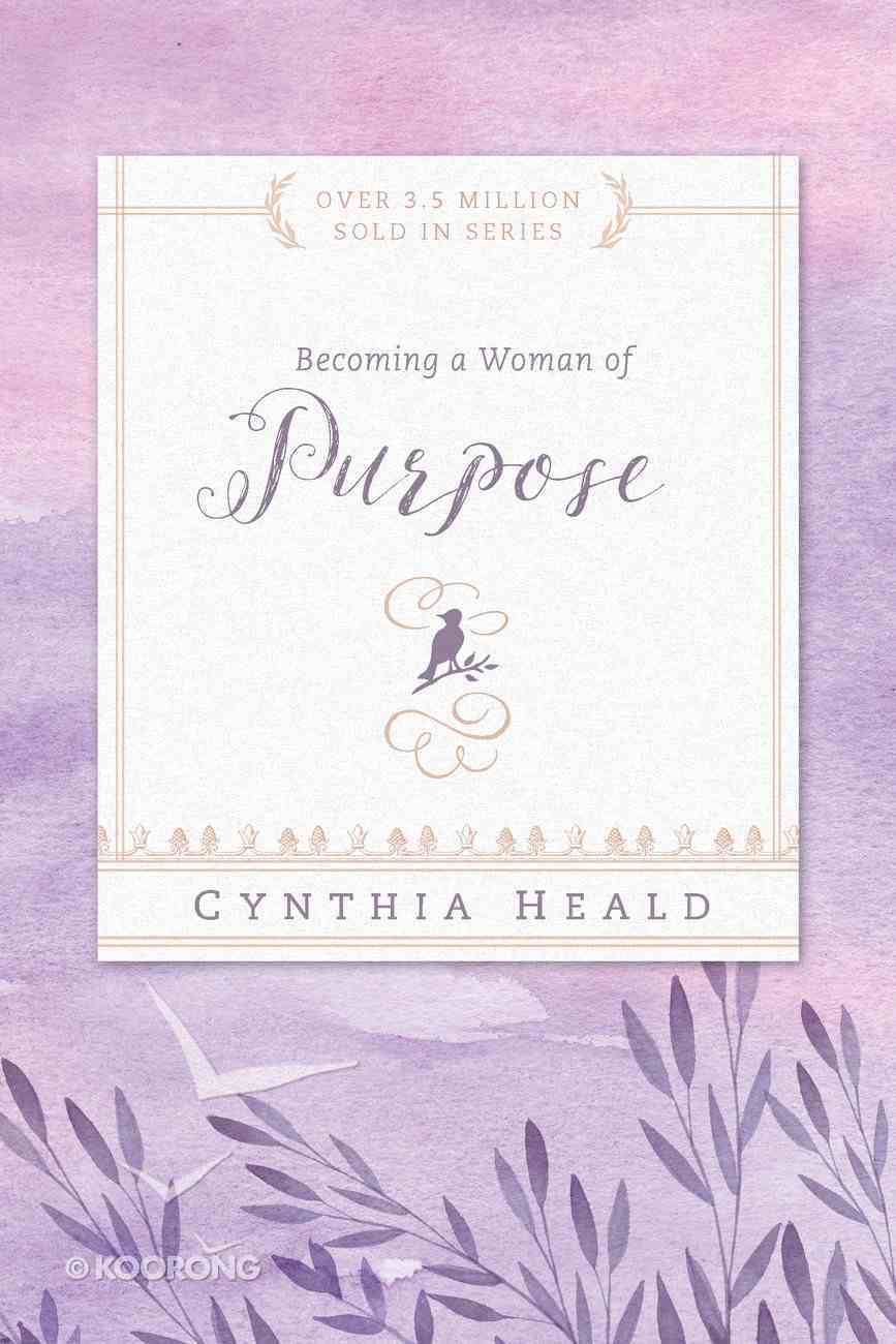 Becoming a Woman of Purpose (Becoming A Woman Bible Studies Series) eBook
