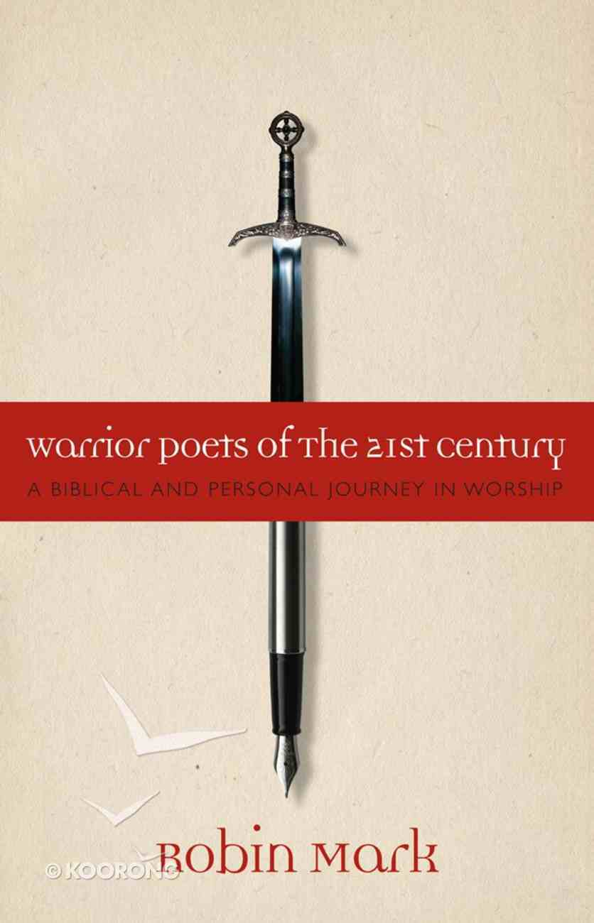 Warrior Poets of the 21St Century: A Biblical and Personal Journey in Worship eBook