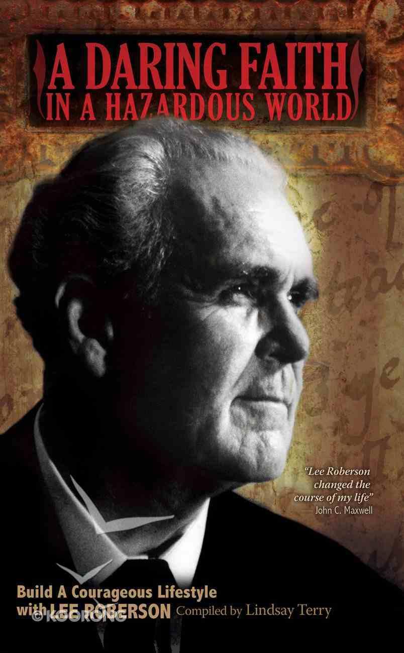 A Daring Faith in a Hazardous World: Build a Courageous Lifestyle With Lee Roberson eBook