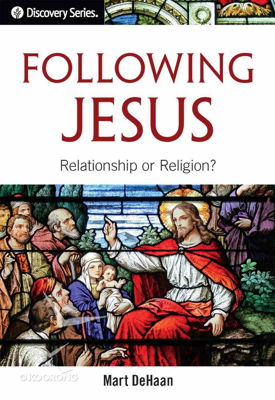 Following Jesus: Relationship Or Religion? (The Discovery Series) eBook