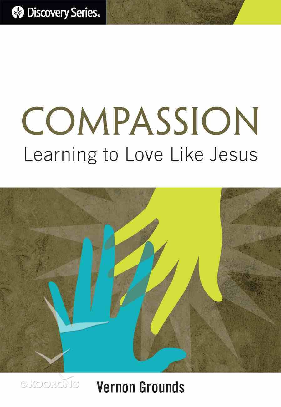 Compassion: Learning to Love Like Jesus (The Discovery Series) eBook