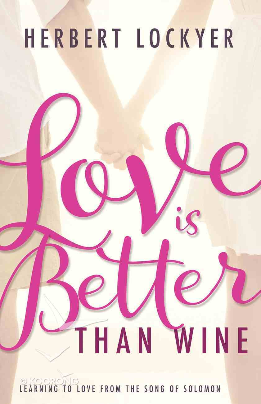 Love is Better Than Wine: Learning to Love From the Song of Solomon eBook