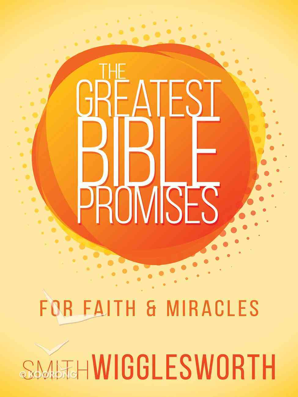 The Greatest Bible Promises For Faith and Miracles (The Greatest Bible Promises Series) eBook
