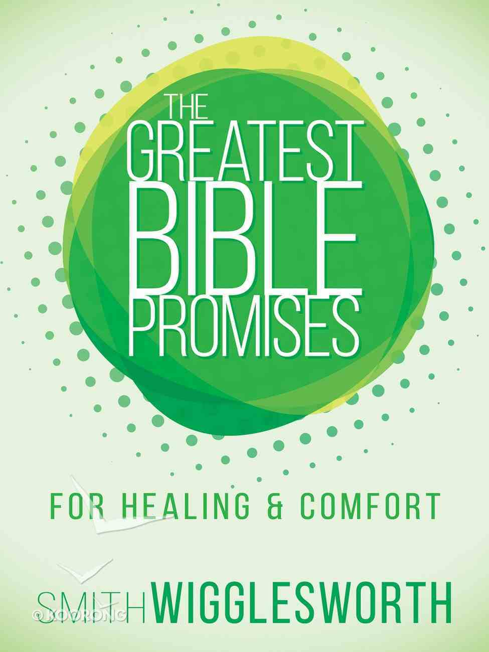 The Greatest Bible Promises For Healing and Comfort (The Greatest Bible Promises Series) eBook