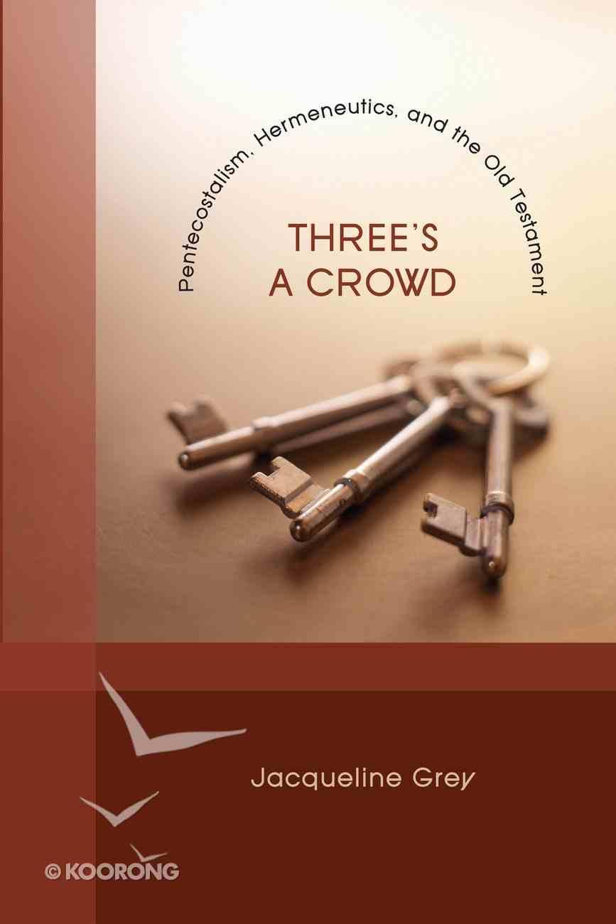 Three's a Crowd: Pentecostalism, Hermeneutics, and the Old Testament eBook