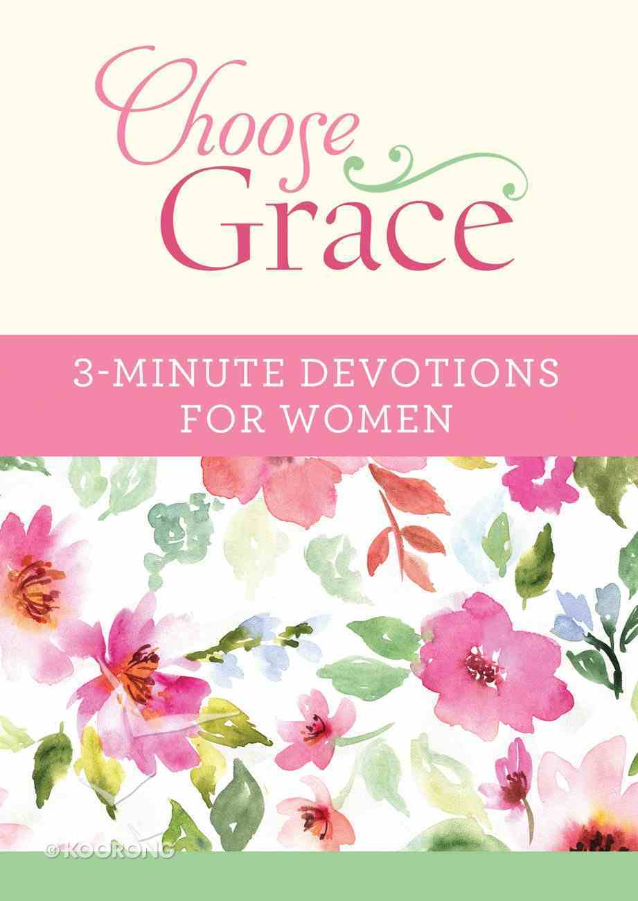 Choose Grace: 3-Minute Devotions For Women (3 Minute Devotions Series) eBook