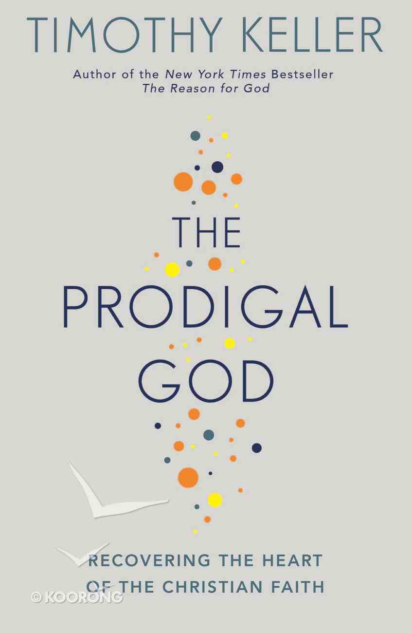 The Prodigal God: Recovering the Heart of the Christian Faith eBook