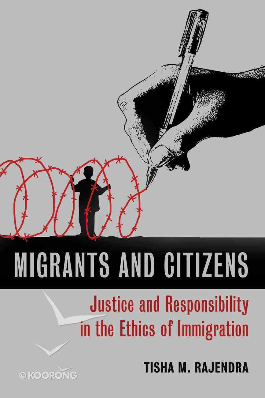 Migrants and Citizens: Justice and Responsibility in the Ethics of Immigration Paperback