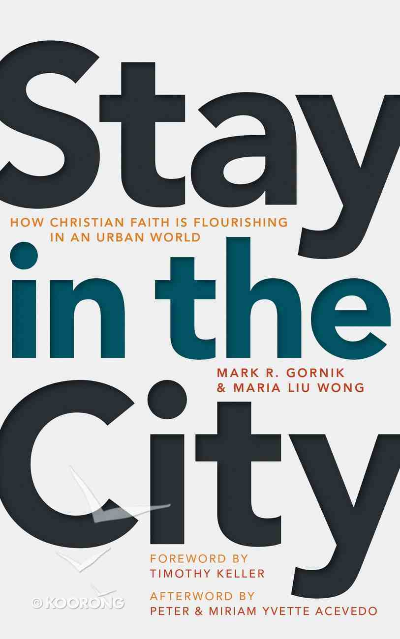 Stay in the City: How Christian Faith is Flourishing in An Urban World Paperback