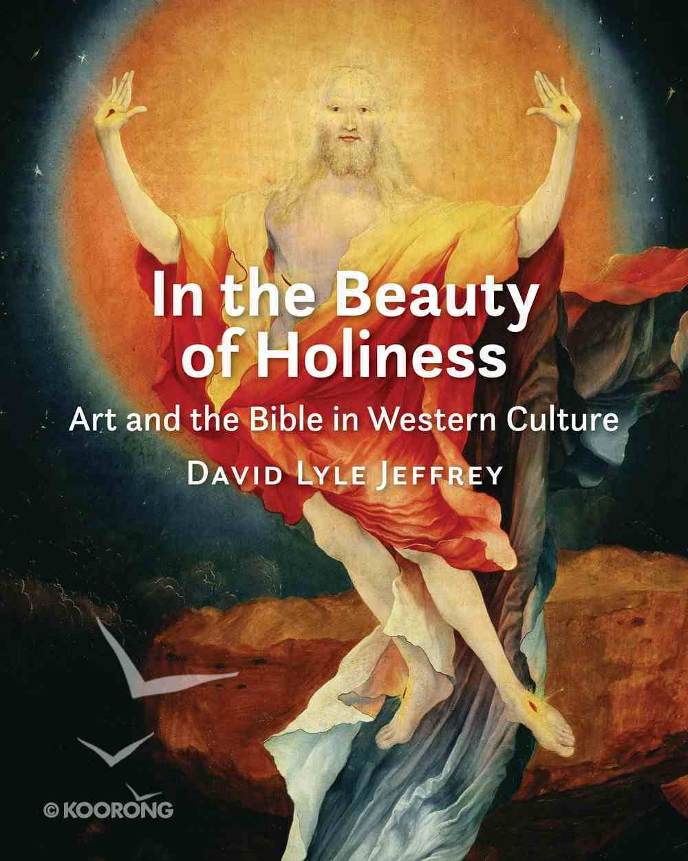 In the Beauty of Holiness: Art and the Bible in Western Culture Hardback