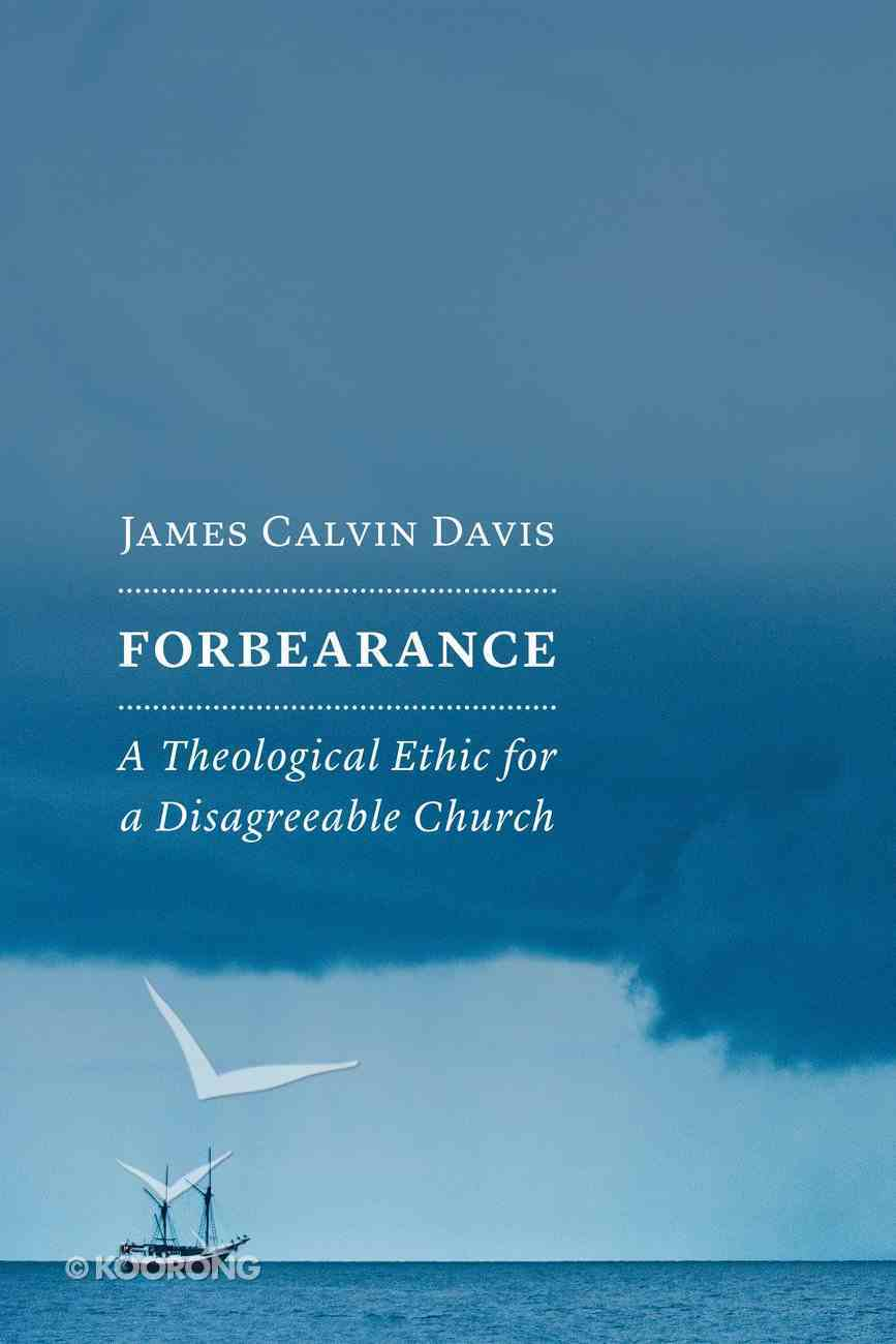 Forbearance: A Theological Ethic For a Disagreeable Church Paperback