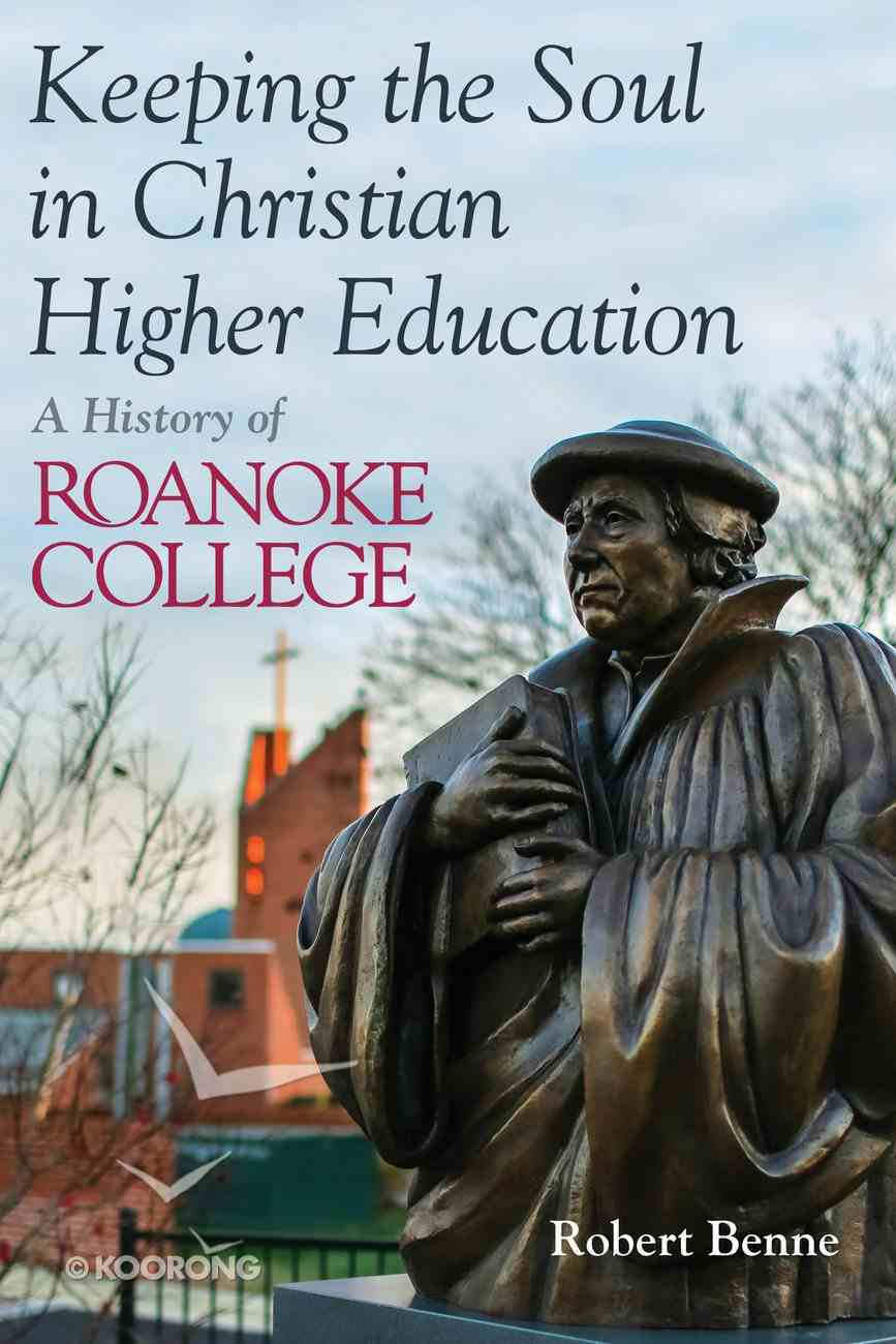 Keeping the Faith in Christian Higher Education: A History of Roanoke College Paperback