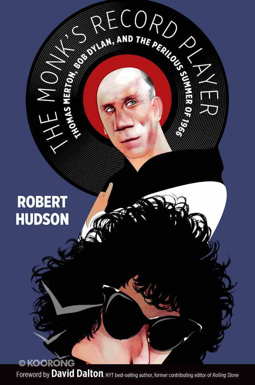 The Monk's Record Player: Thomas Merton, Bob Dylan and the Perilous Summer of 1966 Hardback