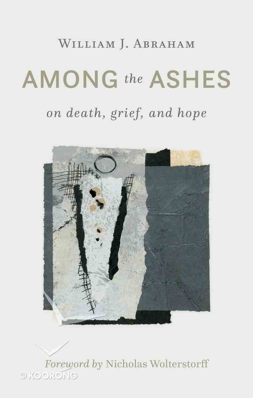 Among the Ashes: On Death, Grief, and Hope Hardback