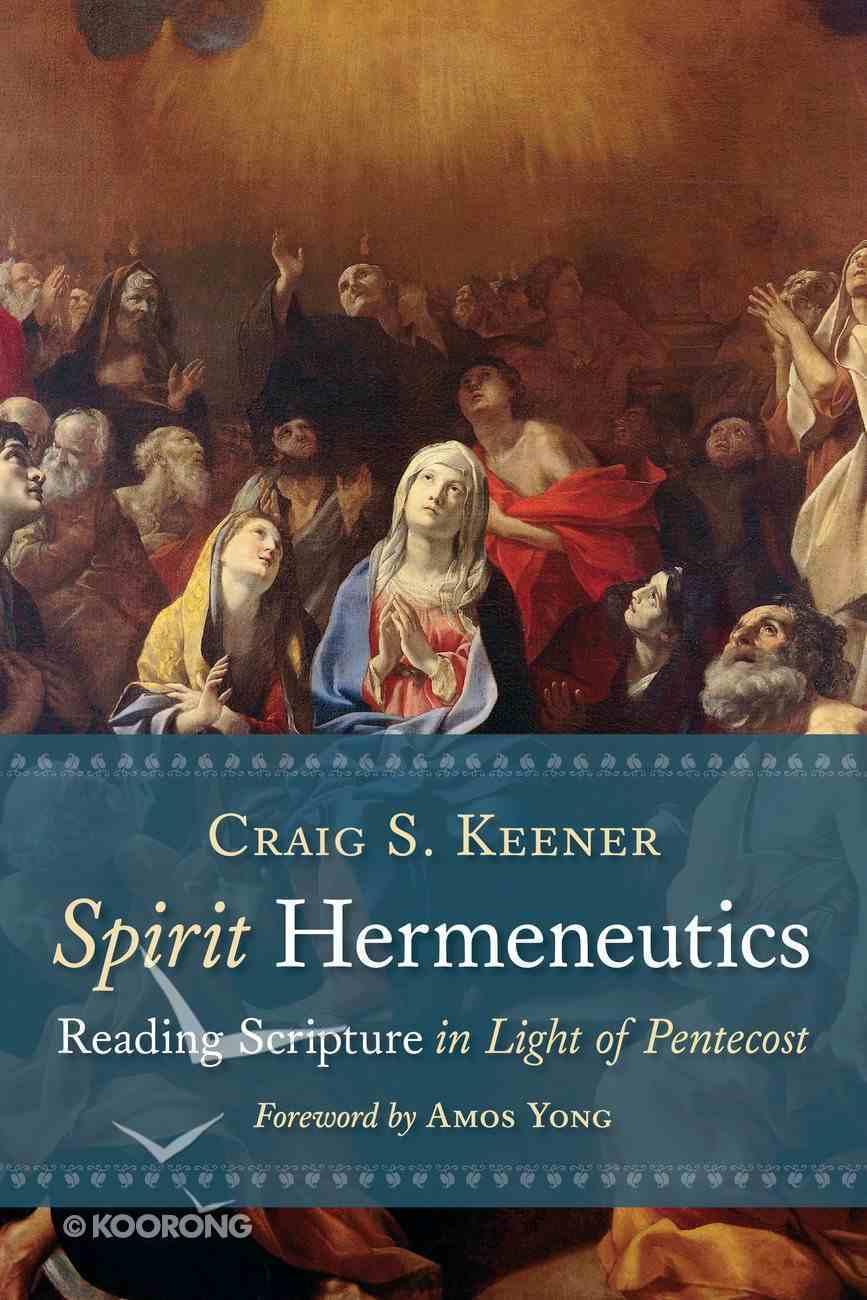 Spirit Hermeneutics: Reading Scripture in Light of Pentecost Paperback