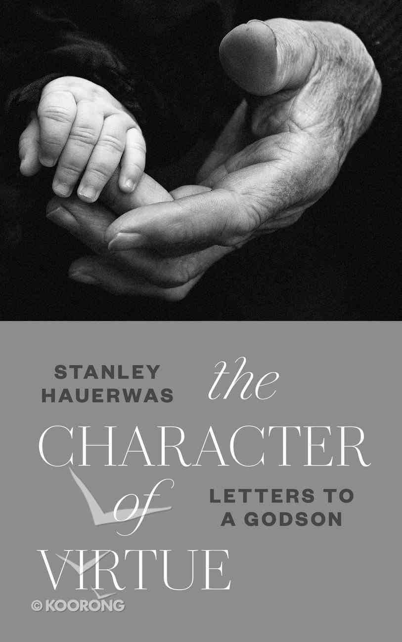 The Character of Virtue: Letters to a Godson Hardback