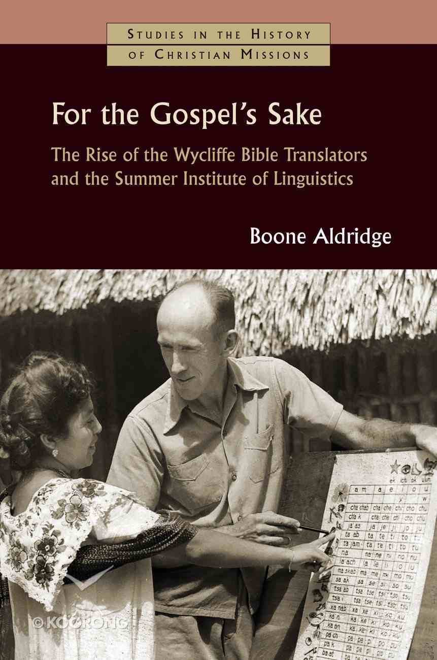 For the Gospel's Sake - the Rise of the Wycliffe Bible Translators and the Summer Institute of Linguistics (Studies In The History Of Christian Missions Series) Paperback