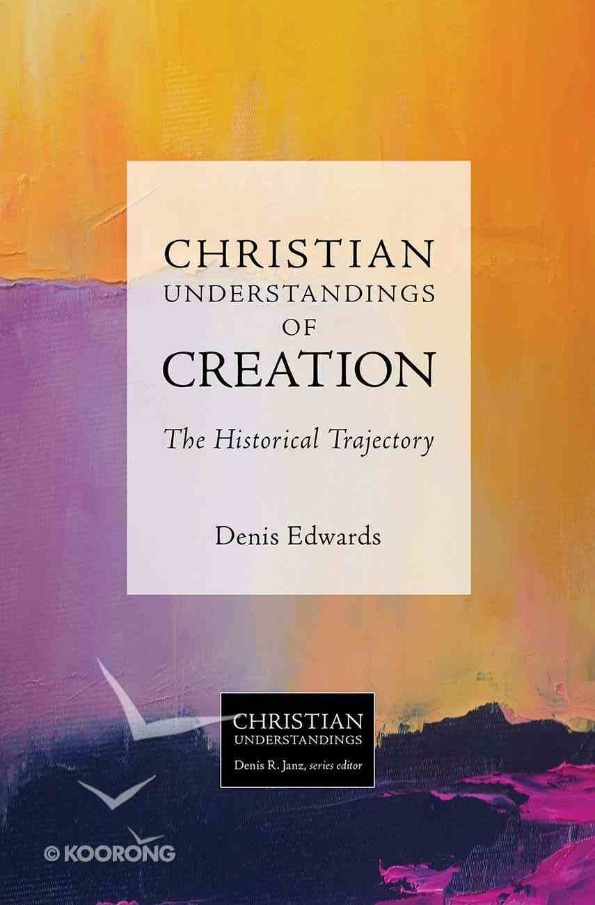 Creation - the Historical Trajectory (Christian Understandings Series) Paperback