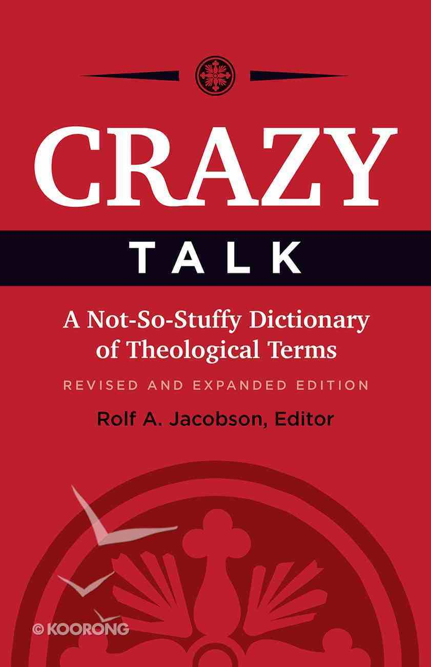 Crazy Talk: A Not-So-Stuffy Dictionary of Theological Terms Paperback
