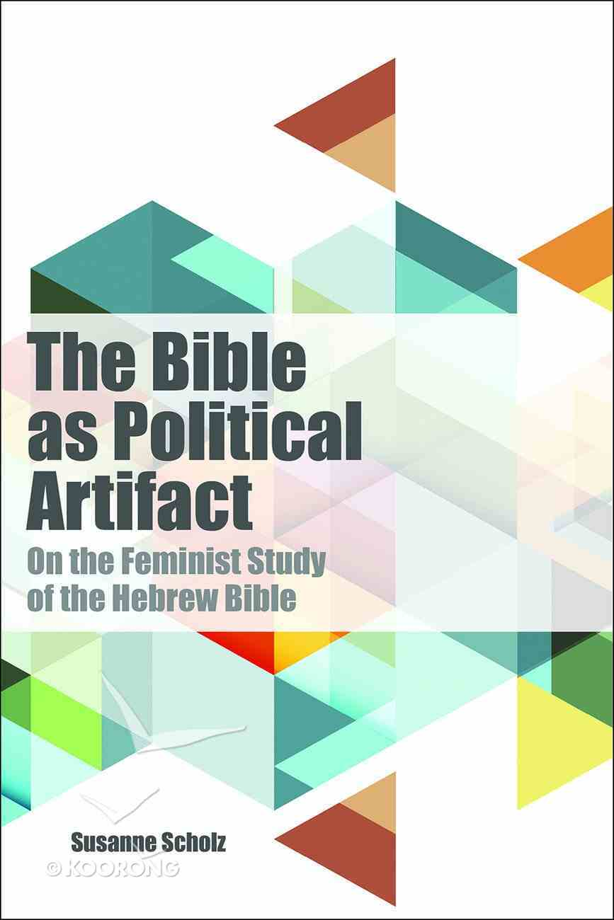 The Bible as Political Artifact: On the Feminist Study of the Hebrew Bible Hardback