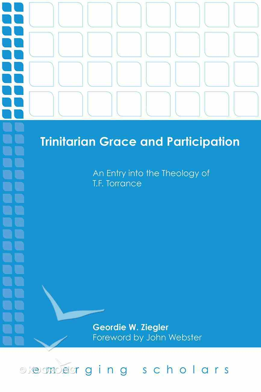 Trinitarian Grace and Participation: An Entry Into the Theology of T. F. Torrance Hardback