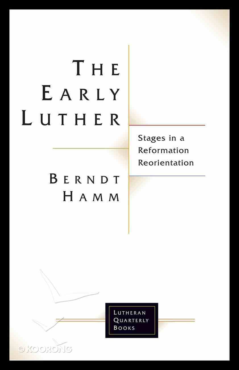 Early Luther, The: Stages in a Reformation Reorientation (Lutheran Quarterly Books Series) Paperback