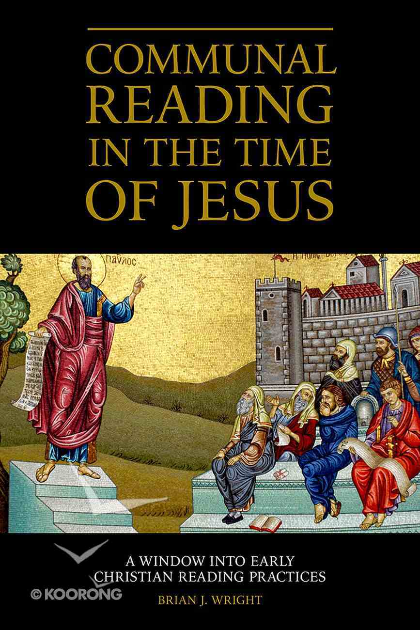 Communal Reading in the Time of Jesus: A Window Into Early Christian Reading Practices Hardback