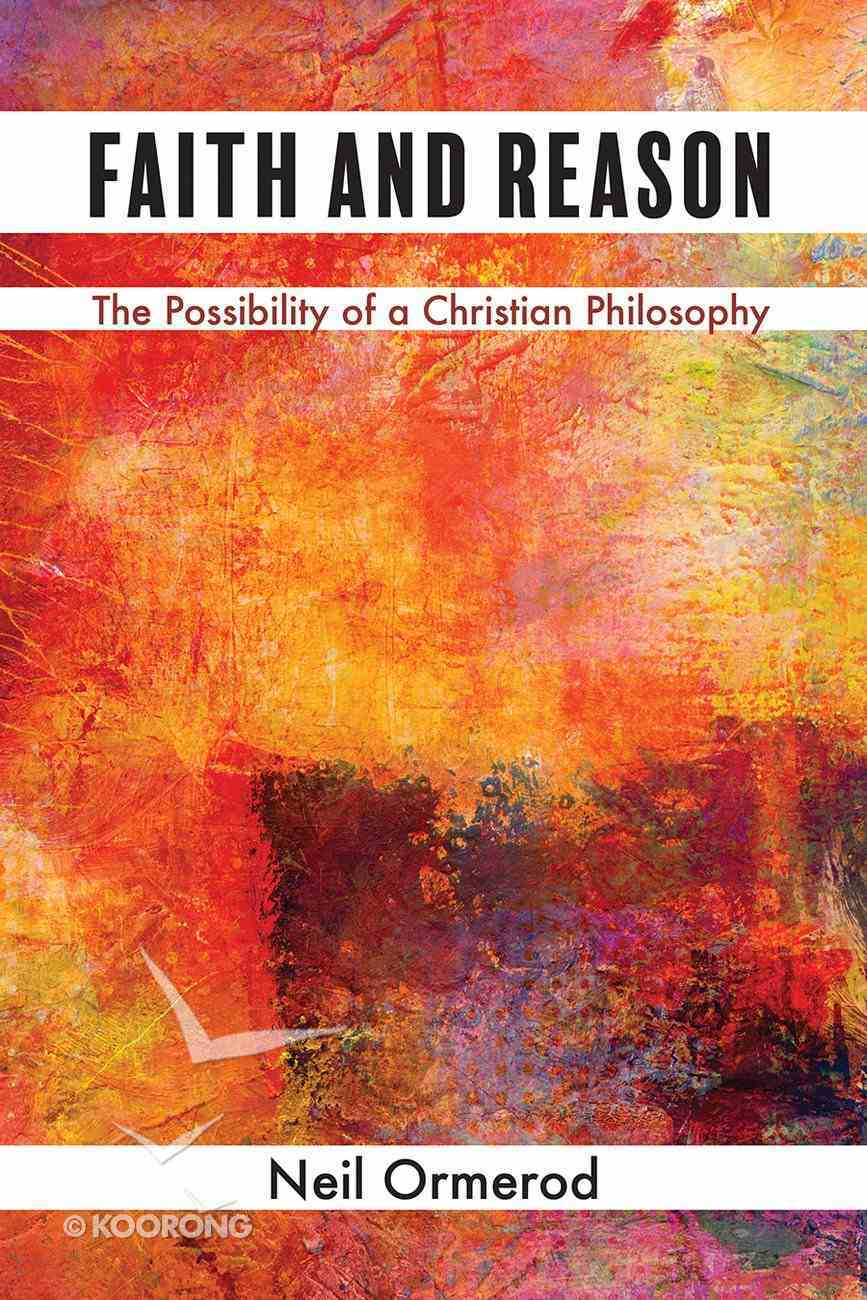 Faith and Reason: The Possibility of a Christian Philosophy Hardback