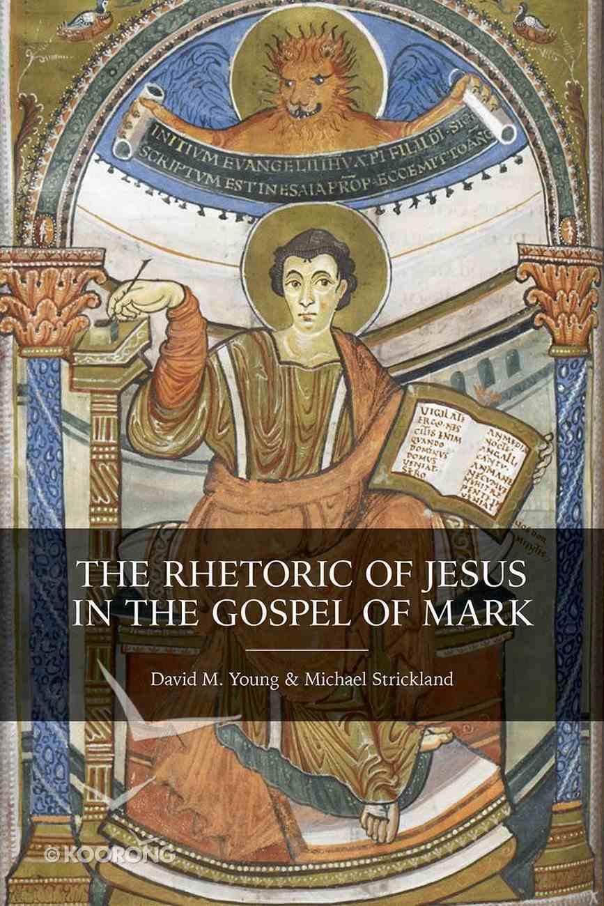 The Rhetoric of Jesus in the Gospel of Mark Hardback