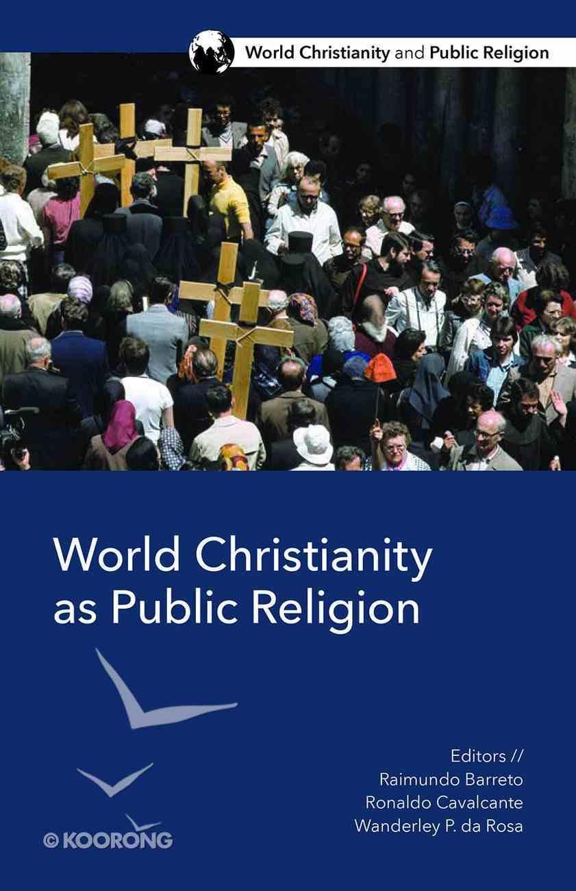 World Christianity as Public Religion (World Christianity And Public Religion Series) Paperback