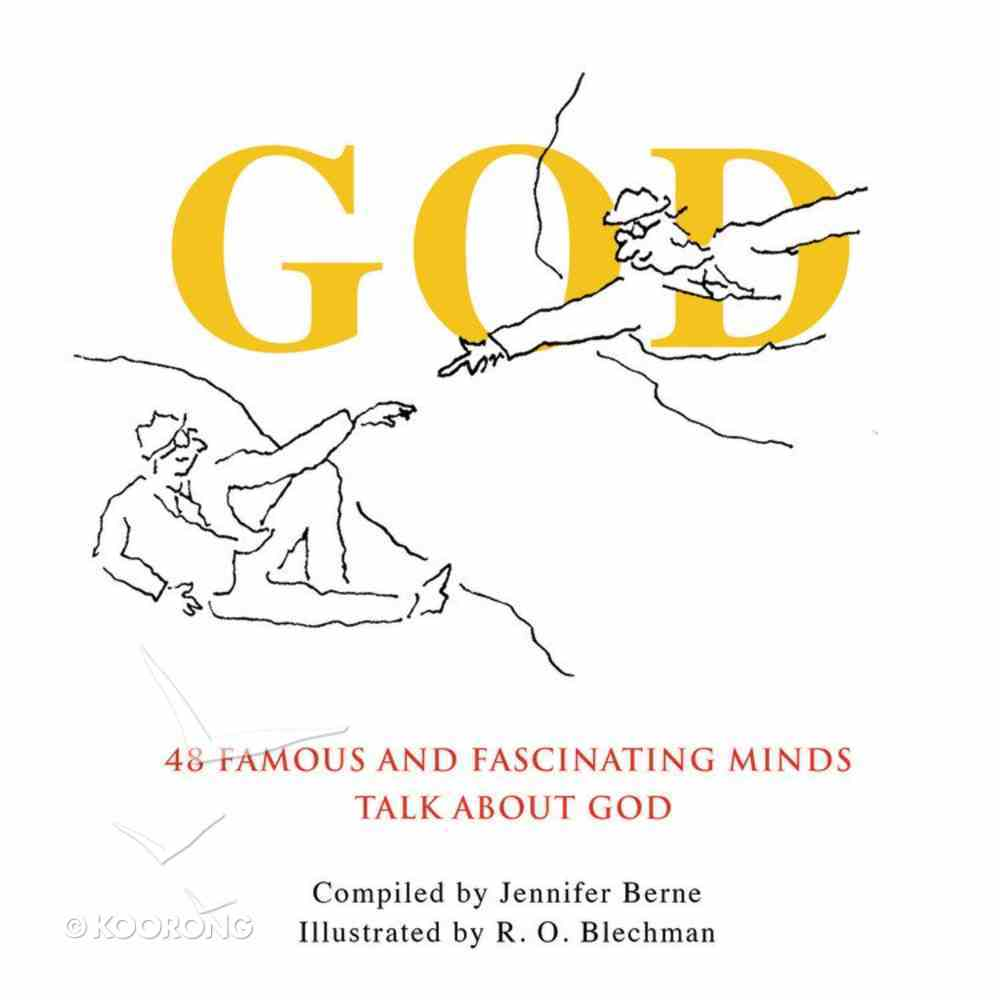 God: 48 Famous and Fascinating Minds Talk About God Hardback
